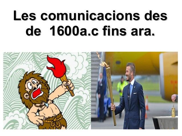 Les comunicacions desLes comunicacions des de 1600a.c fins ara.de 1600a.c fins ara.