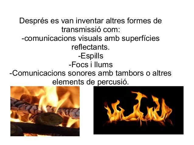 Després es van inventar altres formes de transmissió com: -comunicacions visuals amb superfícies reflectants. -Espills -Fo...