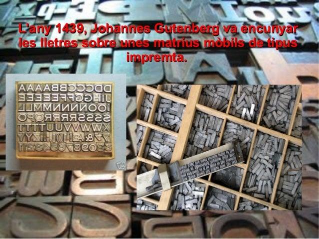 L'any 1439, Johannes Gutenberg va encunyarL'any 1439, Johannes Gutenberg va encunyar les lletres sobre unes matrius mòbils...