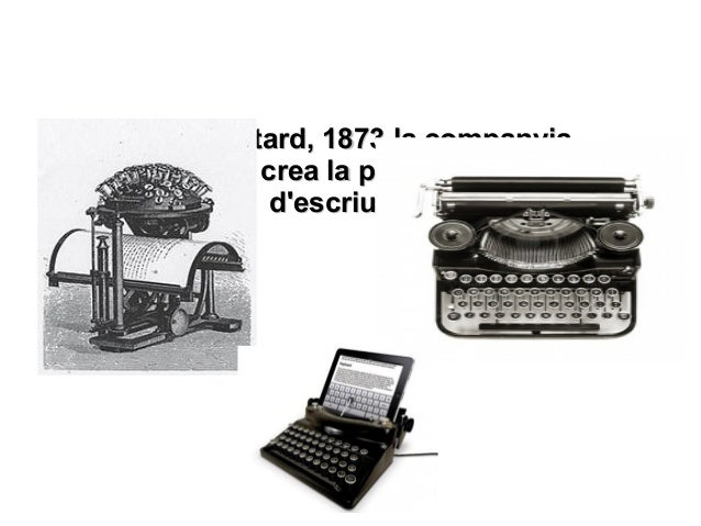 L'any més tard, 1873 la companyiaL'any més tard, 1873 la companyia Rremington crea la primera màquinaRremington crea la pr...