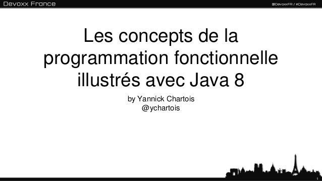 1 Les concepts de la programmation fonctionnelle illustrés avec Java 8 by Yannick Chartois @ychartois