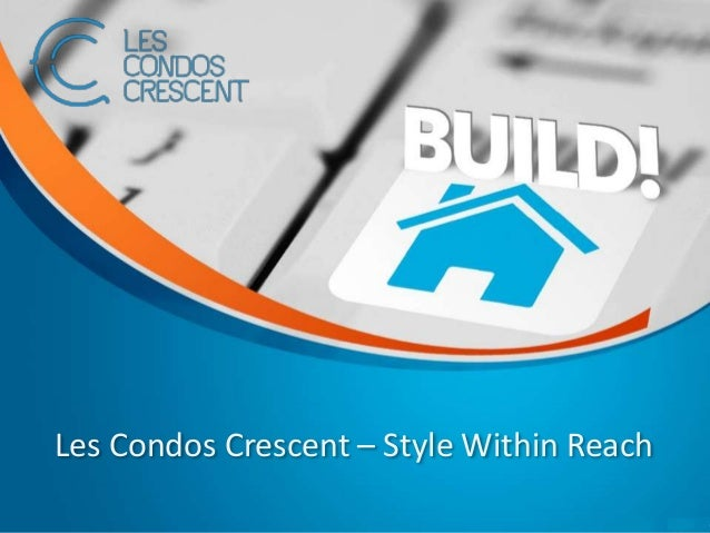 Les Condos Crescent – Style Within Reach