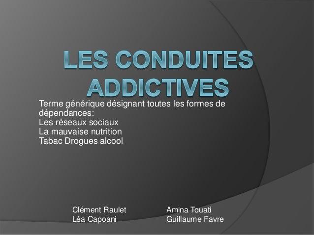 Terme générique désignant toutes les formes de dépendances: Les réseaux sociaux La mauvaise nutrition Tabac Drogues alcool...