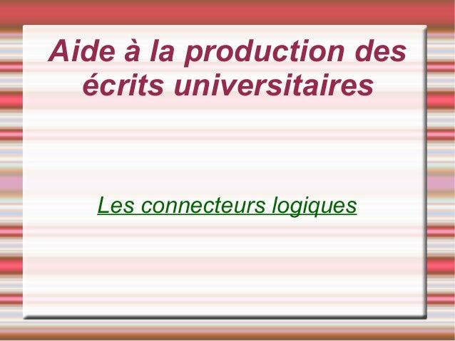 Aide à la production des écrits universitaires Les connecteurs logiques