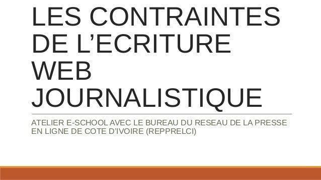 LES CONTRAINTES DE L'ECRITURE WEB JOURNALISTIQUE ATELIER E-SCHOOL AVEC LE BUREAU DU RESEAU DE LA PRESSE EN LIGNE DE COTE D...