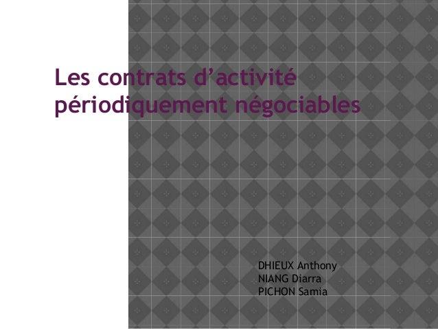 Les contrats d'activité périodiquement négociables  DHIEUX Anthony NIANG Diarra PICHON Samia