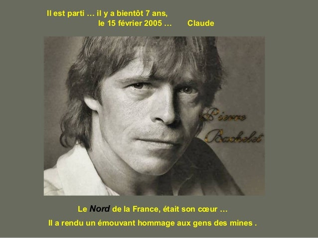 Il est parti … il y a bientôt 7 ans,le 15 février 2005 … ClaudeLe Nord de la France, était son cœur …Il a rendu un émouvan...