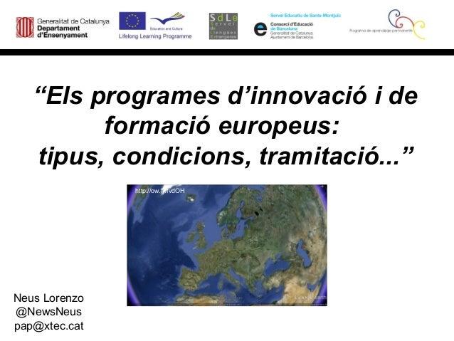 """""""Els programes d'innovació i de         formació europeus:   tipus, condicions, tramitació...""""               http://ow.ly/..."""