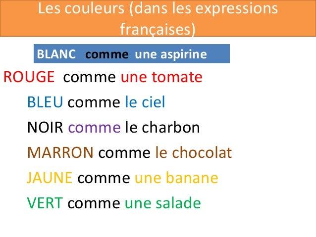 Les couleurs (dans les expressions              françaises)   BLANC comme une aspirineROUGE comme une tomate  BLEU comme l...
