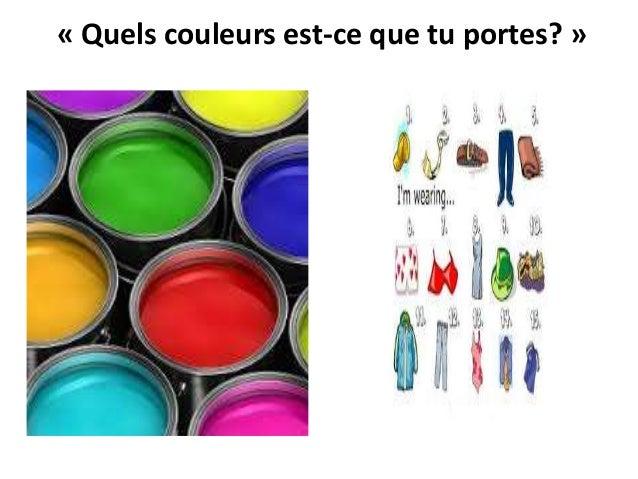 « Quels couleurs est-ce que tu portes? »