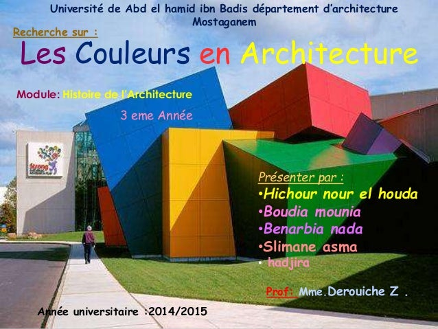 Les Couleurs en Architecture Présenter par : •Hichour nour el houda •Boudia mounia •Benarbia nada •Slimane asma • hadjira ...
