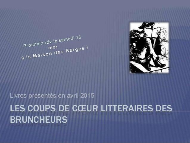 LES COUPS DE CŒUR LITTERAIRES DES BRUNCHEURS Livres présentés en avril 2015