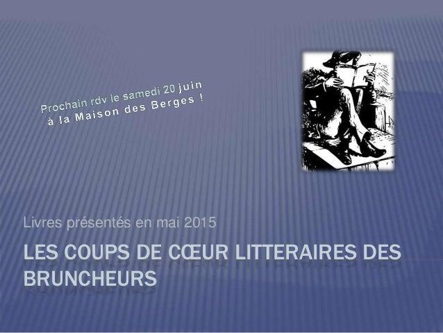 LES COUPS DE CŒUR LITTERAIRES DES BRUNCHEURS Livres présentés en mai 2015