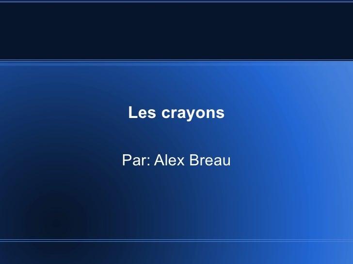 Les crayons Par: Alex Breau