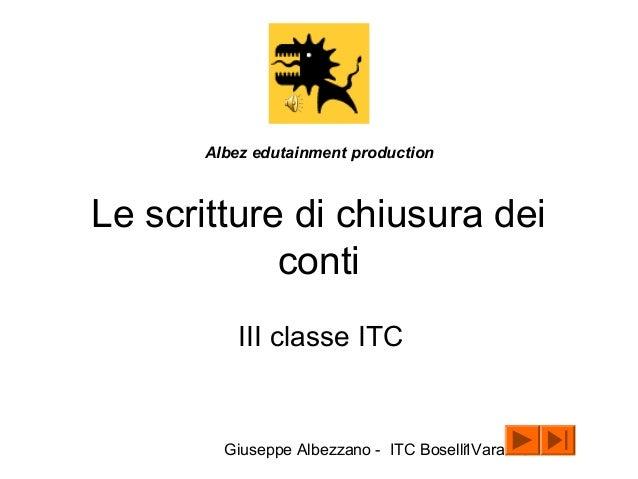 Giuseppe Albezzano - ITC Boselli Varazze1 Le scritture di chiusura dei conti III classe ITC Albez edutainment production