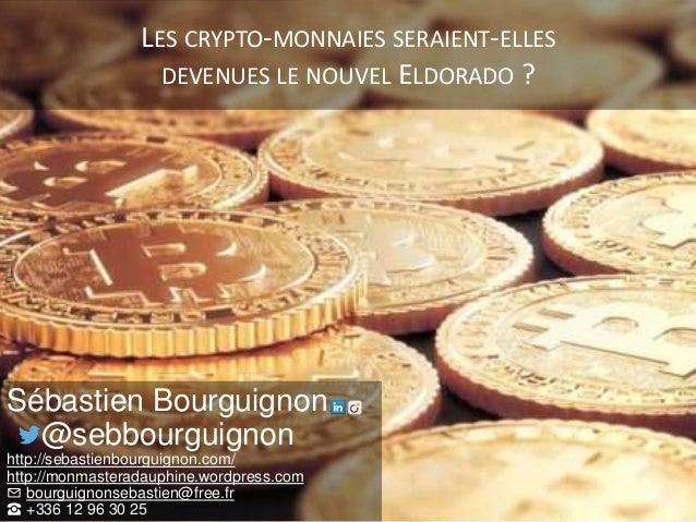 LES CRYPTO-MONNAIES SERAIENT-ELLES DEVENUES LE NOUVEL ELDORADO ? Sébastien Bourguignon @sebbourguignon http://sebastienbou...