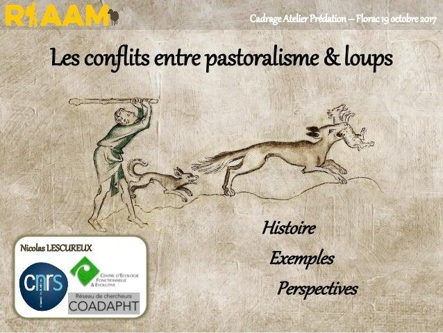 Les conflits entre pastoralisme & loups Histoire Exemples Perspectives NicolasLESCUREUX CadrageAtelierPrédation– Florac19o...