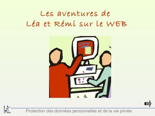 Les aventures de Léa et Rémi sur le WEB  Protection des données personnelles et de la vie privée