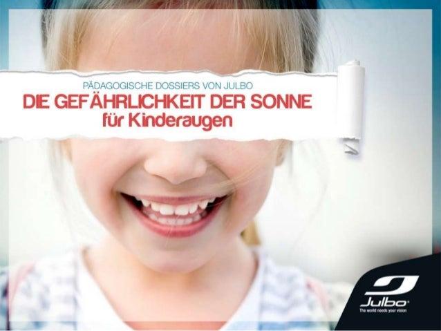 DIE GEFÄHRLICHKEIT DER SONNE FÜR KINDERAUGEN INHALT 1. Einführung 2. Die Gefährlichkeit der Sonne für Kinderaugen 3. Hinwe...