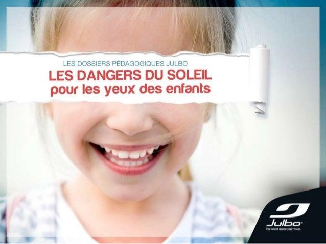 LES DANGERS DU SOLEIL POUR LES YEUX DES ENFANTS SOMMAIRE : 1. Introduction 2. Les dangers du soleil pour les yeux des enfa...