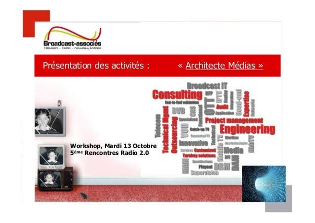 16-Aug-08 All rights reserved ©, Mediatvcom 2008 1 Présentation des activités : « Architecte Médias » Workshop, Mardi 13 O...