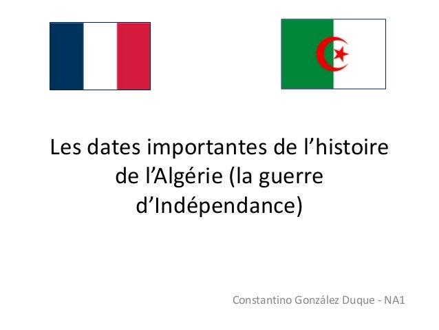 Les dates importantes de l'histoire de l'Algérie (la guerre d'Indépendance) Constantino González Duque - NA1