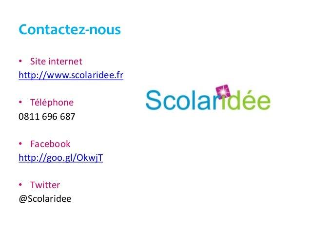 Contactez-nous• Site internethttp://www.scolaridee.fr• Téléphone0811 696 687• Facebookhttp://goo.gl/OkwjT• Twitter@Scolari...