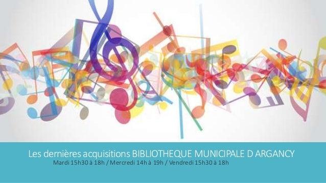 Lesdernières acquisitionsBIBLIOTHEQUE MUNICIPALEDARGANCY Mardi 15h30 à 18h / Mercredi 14h à 19h / Vendredi 15h30 à 18h