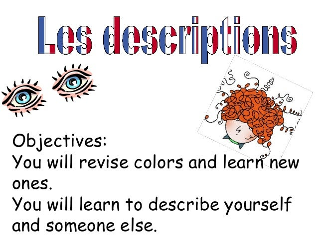 Objectives: You will revise colors and learn new ones. You will learn to describe yourself and someone else.