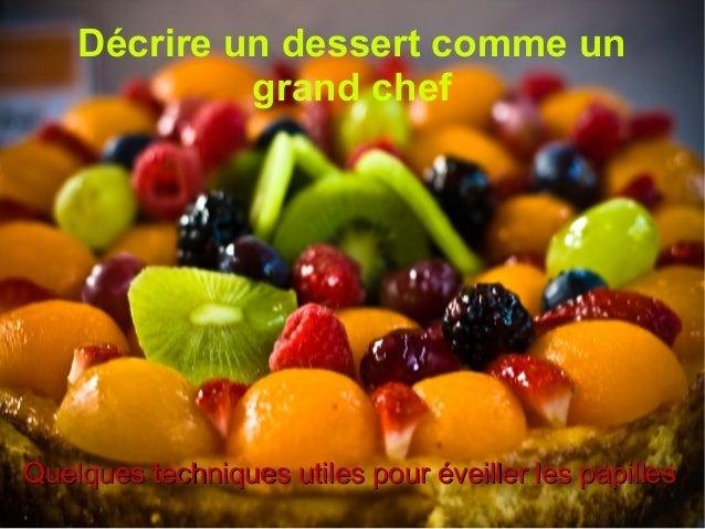 Décrire un dessert comme un  grand chef  te Quelques tecchhnniiqquueess uuttiilleess ppoouurr éévveeiilllleerr lleess ppaa...