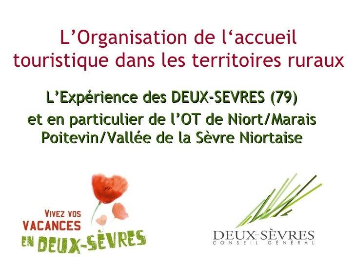 L'Organisation de l'accueil touristique dans les territoires ruraux L'Expérience des DEUX-SEVRES (79) et en particulier de...