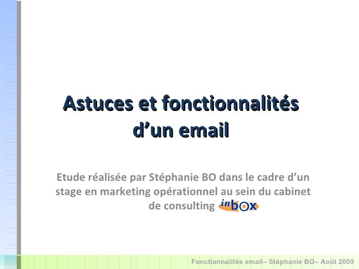 Astuces et fonctionnalités d'un email Etude réalisée par Stéphanie BO dans le cadre d'un stage en marketing opérationnel a...