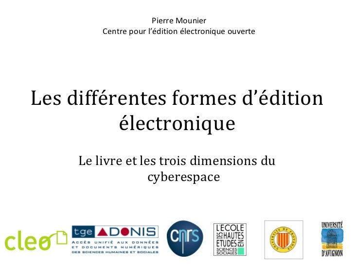 Les différentes formes d'édition électronique Le livre et les trois dimensions du cyberespace Pierre Mounier Centre pour l...