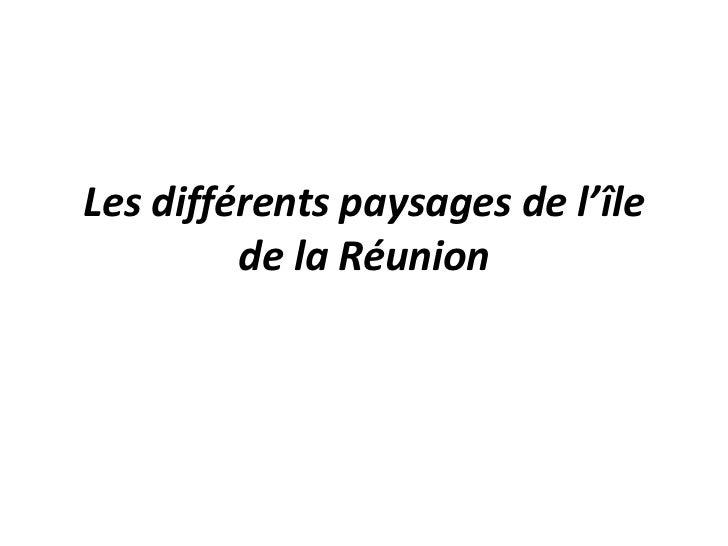Les différents paysages de l'île de la Réunion<br />
