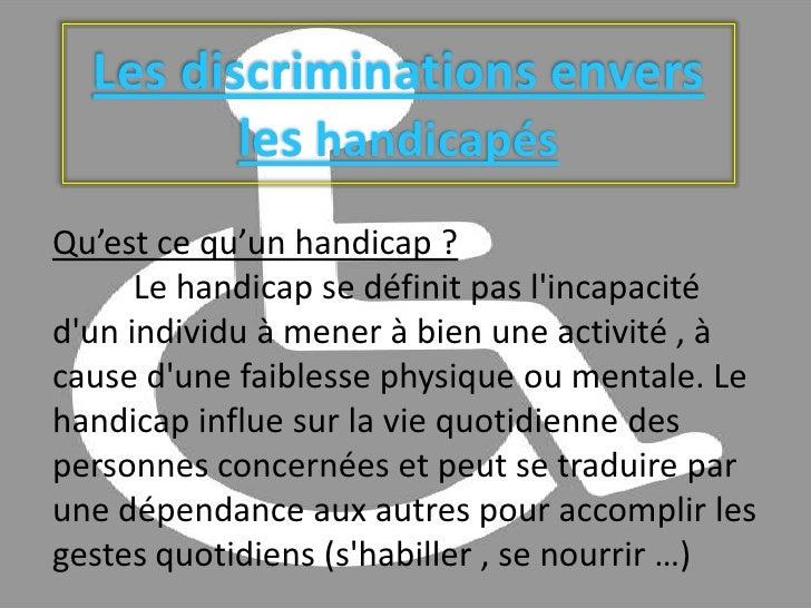 Les discriminations envers les handicapés<br />Qu'est ce qu'un handicap ?<br />Le handicap se définit pas l'incapacit...