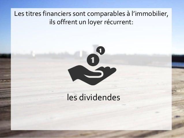 Les titres financiers sont comparables à l'immobilier, ils offrent un loyer récurrent: les dividendes
