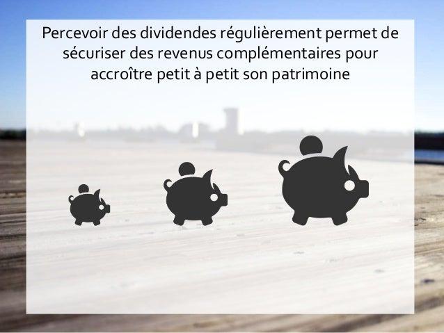 Percevoir des dividendes régulièrement permet de sécuriser des revenus complémentaires pour accroître petit à petit son pa...