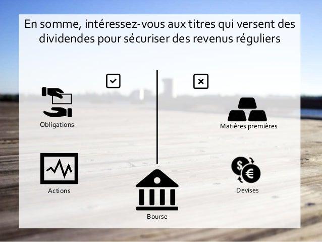En somme, intéressez-vous aux titres qui versent des dividendes pour sécuriser des revenus réguliers Bourse Actions Obliga...
