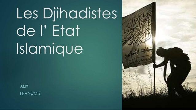 Les Djihadistes de l' Etat Islamique ALIX FRANÇOIS