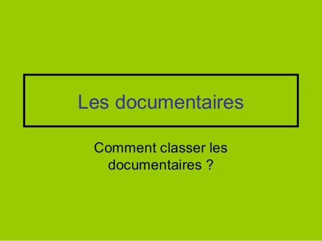 Les documentaires Comment classer les  documentaires ?