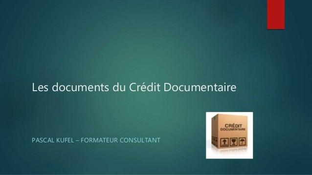 Les documents du Crédit Documentaire PASCAL KUFEL – FORMATEUR CONSULTANT