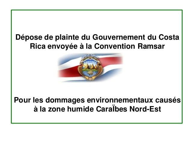 Dépose de plainte du Gouvernement du Costa Rica envoyée à la Convention Ramsar Pour les dommages environnementaux causés à...
