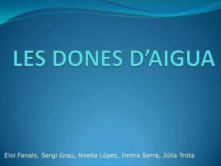 Eloi Fanals, Sergi Grau, Noelia López, Imma Serra, Júlia Trota