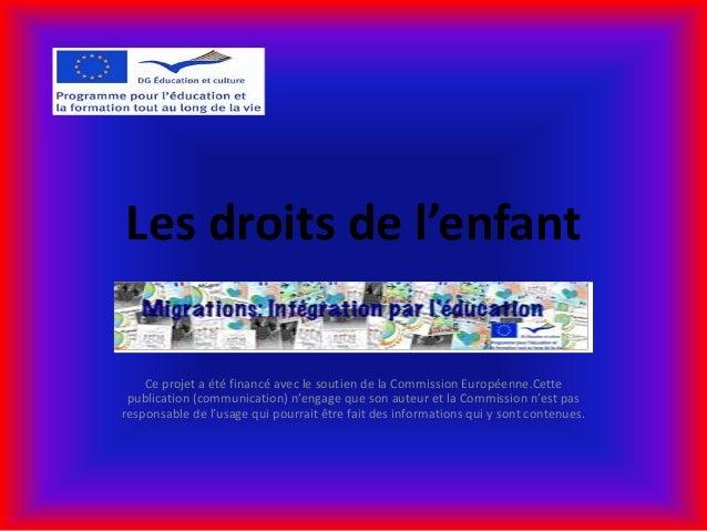 Les droits de l'enfant    Ce projet a été financé avec le soutien de la Commission Européenne.Cette publication (communica...