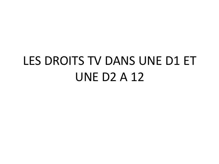 LES DROITS TV DANS UNE D1 ET UNE D2 A 12<br />