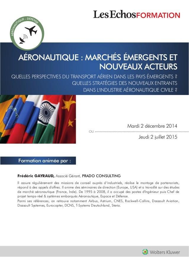 Mardi 2 décembre 2014 Jeudi 2 juillet 2015 OU AÉRONAUTIQUE : MARCHÉS ÉMERGENTS ET NOUVEAUX ACTEURS Frédéric GAYRAUD, Assoc...