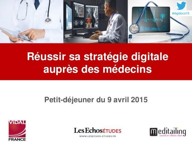 Petit-déjeuner du 9 avril 2015 Réussir sa stratégie digitale auprès des médecins #digidocs15