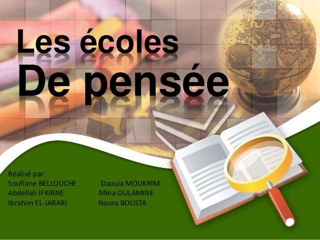 Les écoles  De pensée  Réalisé par:  Soufiane BELLOUCHE Daouia MOUKRIM  Abdellah IFKIRNE Mina OULAMINE  Ibrahim EL-JARARI ...