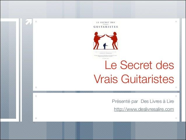 Le Secret des Vrais Guitaristes Présenté par Des Livres à Lire http://www.deslivresalire.com