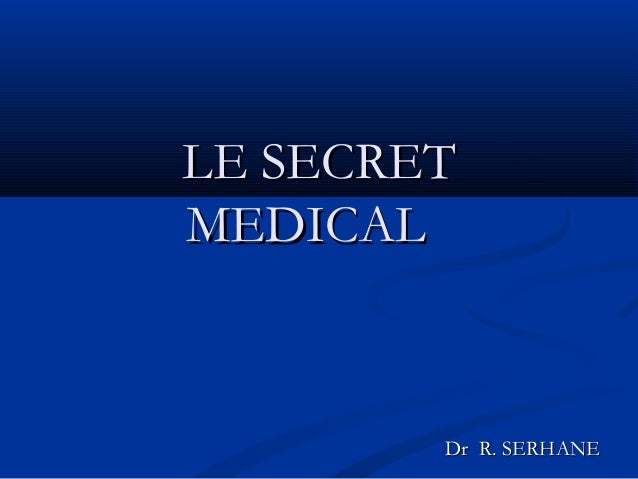 LE SECRETLE SECRET MEDICAL MEDICAL  Dr R. SERHANEDr R. SERHANE